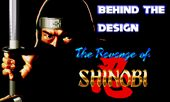 Behind the Design: The Revenge of Shinobi